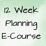 12 Week Planning E-Course Is Here!