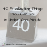 40 Productive Things You Can Do In Under 1 Minute