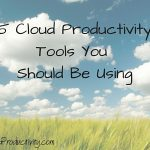 5 Cloud Productivity Tools You Should Be Using