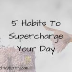5 Habits To Supercharge Your Day