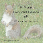 5 More Emotional Causes of Procrastination and their Solutions