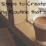 A 5 Step Guide to Create A Morning Routine That Sticks
