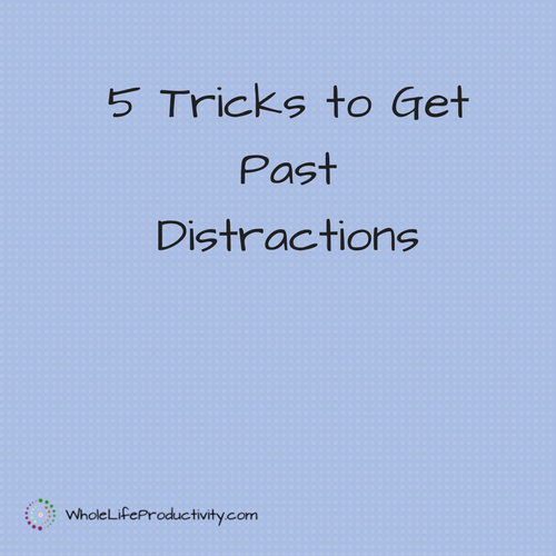 5 Tricks to Get Past Distractions