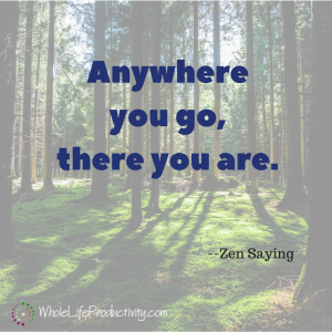 Anywhere you go, there you are.