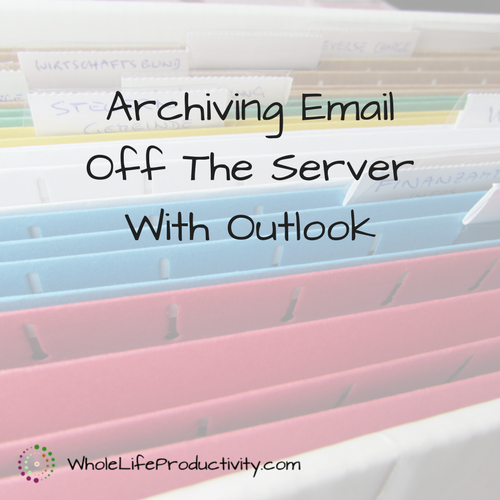 Archiving Email Off The Server With Outlook