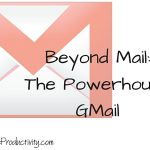 Beyond Mail: The Powerhouse GMail