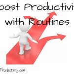 Boost Productivity With Routines