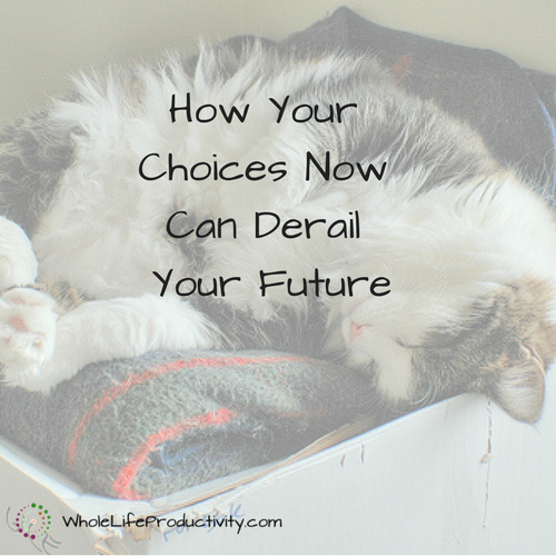 How Your Choices Now Can Derail Your Future