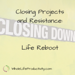Closing Projects and Resistance: Life Reboot