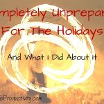 Completely Unprepared For The Holidays and What I Did About It