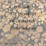 Consolidate To Combat Information Overwhelm