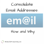 Consolidate Email Addresses: How and Why