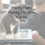 Making Digital Planning Fun With Forms