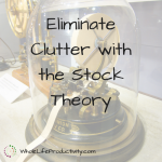 Eliminate Clutter with the Stock Theory