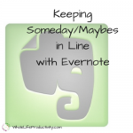 Keeping Someday/Maybe in Line with Evernote
