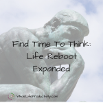 Find Time To Think: Life Reboot Expanded