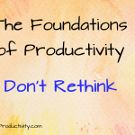 Don't Rethink: The Foundations of Productivity