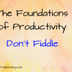 Don't Fiddle: The Foundations of Productivity