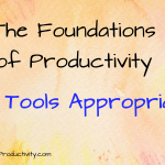 Use Tools Appropriately: The Foundations of Productivity