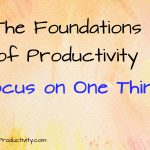 Focus on One Thing: The Foundations of Productivity