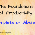 Complete or Abandon: The Foundations of Productivity