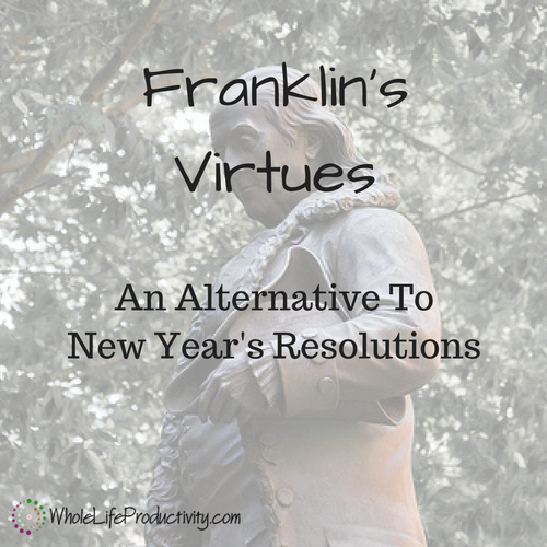 Franklin's Virtues: An Alternative To New Year's Resolutions