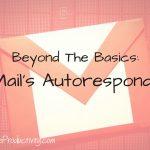 Beyond The Basics: GMail Autoresponder