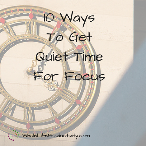 10 Ways To Get Quiet Time For Focus