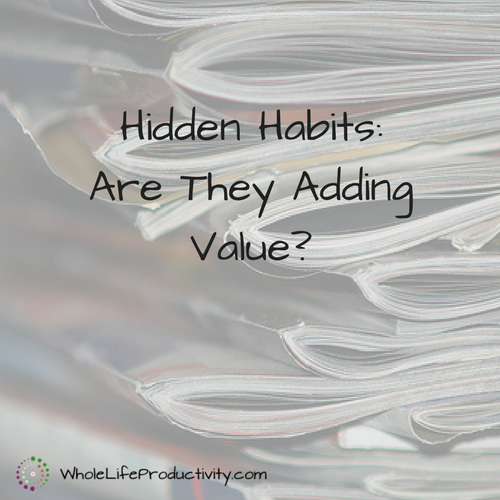 Hidden Habits: Are They Adding Value?