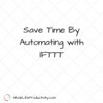 Save Time By Automating with IFTTT