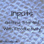 Inputs: Getting Started With Productivity