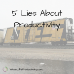 5 Lies About Productivity