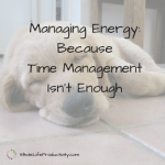Managing Energy: Because Time Management Isn't Enough