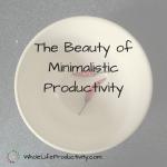 The Beauty of Minimalistic Productivity