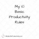 My 10 Basic Productivity Rules