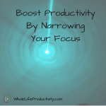 Boost Productivity By Narrowing Your Focus