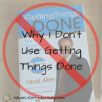 Why I Don't Use Getting Things Done