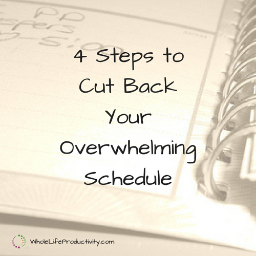 4 Steps to Cut Back Your Overwhelming Schedule