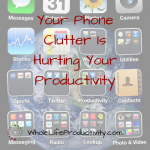 Your Phone Clutter Is Hurting Your Productivity