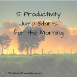 5 Productivity Jump Starts for the Morning