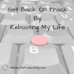 Get Back On Track By Rebooting My Life