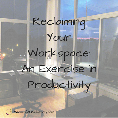 Reclaiming Your Workspace