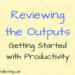 Reviewing the Outputs: Getting Started With Productivity
