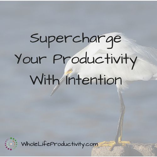 Supercharge Your Productivity With Intention