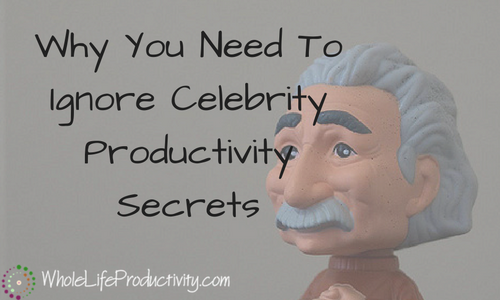 Why You Need To Ignore Celebrity Productivity Secrets