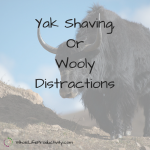 Yak Shaving, Or Wooly Distractions