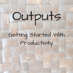 Outputs: Getting Started With Productivity
